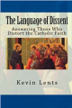 The Language of Dissent by Kevin Lents The Language of Dissent will equip you with all the answers you need against those who distort the Catholic faith.